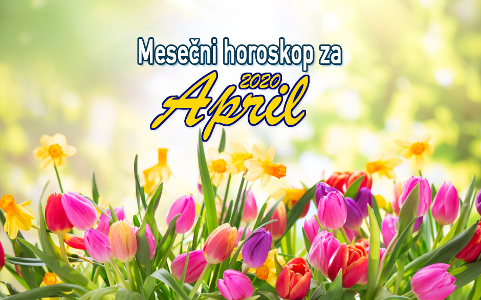 Mjesečni horoskop za APRIL 2020.